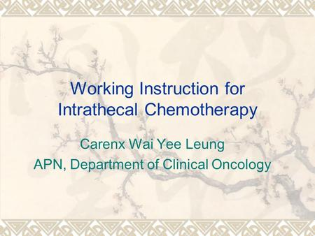 Working Instruction for Intrathecal Chemotherapy Carenx Wai Yee Leung APN, Department of Clinical Oncology.