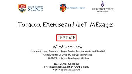 Tobacco, EXercise and dieT MEssages A/Prof. Clara Chow Program Director, Community-based Cardiac Services, Westmead Hospital Acting Director CV Division,