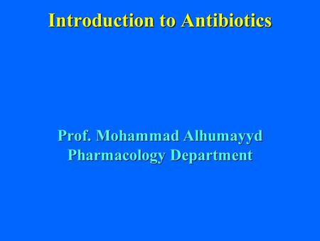 Introduction to Antibiotics Prof. Mohammad Alhumayyd Pharmacology Department.