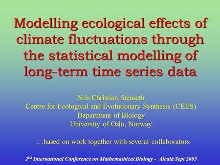 Modelling ecological effects of climate fluctuations through the statistical modelling of long-term time series data Nils Christian Stenseth Centre for.