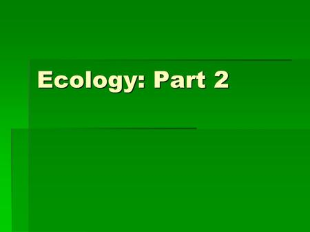 Ecology: Part 2. Chapter 4 Population BiologyPopulation Biology   4.1: Population DynamicsPopulation Dynamics  Section Objectives:  Relate the reproductive.