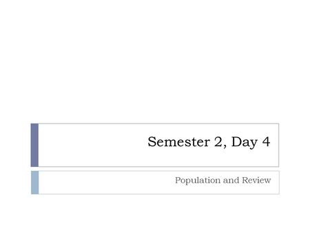 Semester 2, Day 4 Population and Review. Homework  Cornell Notes on Section 2.2  Questions 1-5 on Section 2.2.