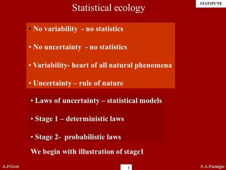 STATSPUNE 1 Statistical ecology No variability - no statistics No uncertainty - no statistics Variability- heart of all natural phenomena Uncertainty –