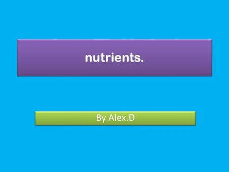 Nutrients. By Alex.D. Carbohydrates Bodies proffered nutrients. Carbohydrates provide your body with energy foods: Pasta, potatoes, bread, bananas and.
