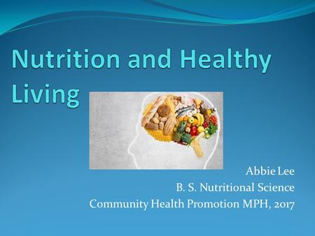 Abbie Lee B. S. Nutritional Science Community Health Promotion MPH, 2017.