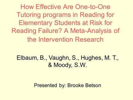 How Effective Are One-to-One Tutoring programs in Reading for Elementary Students at Risk for Reading Failure? A Meta-Analysis of the Intervention Research.