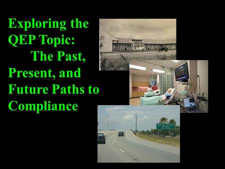 Exploring the QEP <strong>Topic</strong>: The Past, Present, and Future Paths to Compliance.