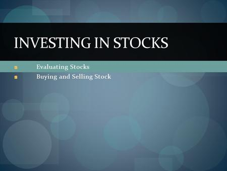 Evaluating Stocks Buying and Selling Stock INVESTING IN STOCKS.