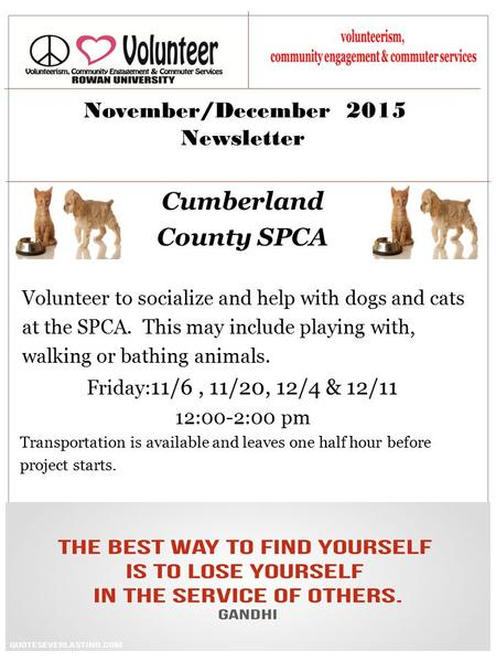 November/December 2015 Newsletter Cumberland County SPCA Volunteer to socialize and help with dogs and cats at the SPCA. This may include playing with,
