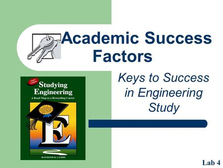 Academic Success Factors Keys to Success in Engineering Study Lab 4.