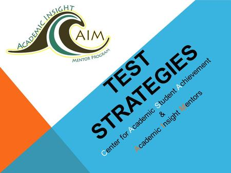 TEST STRATEGIES Center for Academic Student Achievement & Academic Insight Mentors.