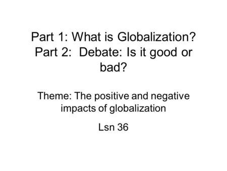 positive and negative effects of globalisation Opponents of globalization point out to its negative effects some of them are listed below developed nations have outsourced manufacturing and white collar jobs.