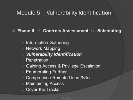 Module 5 – Vulnerability Identification  Phase II  Controls Assessment  Scheduling ○ Information Gathering ○ Network Mapping ○ Vulnerability Identification.