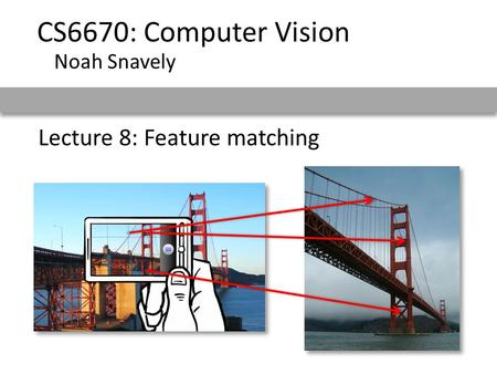 Lecture 8: Feature matching CS6670: Computer Vision Noah Snavely.