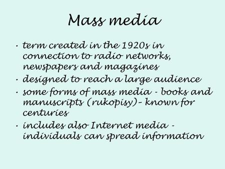 Mass media term created in the 1920s in connection to radio networks, newspapers and magazines designed to reach a large audience some forms of mass media.