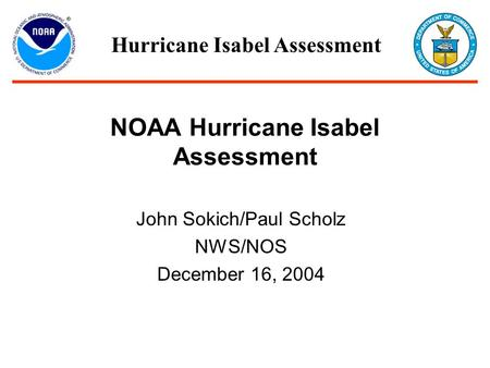 NOAA Hurricane Isabel Assessment John Sokich/Paul Scholz NWS/NOS December 16, 2004 Hurricane Isabel Assessment.