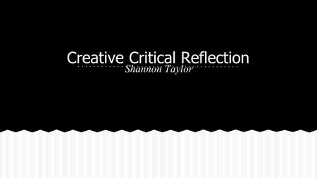 "Creative Critical Reflection Shannon Taylor. The Movie or movie opening, ""American Dream"" ties into the Drama/Romance/Music genre and fits into the standards."