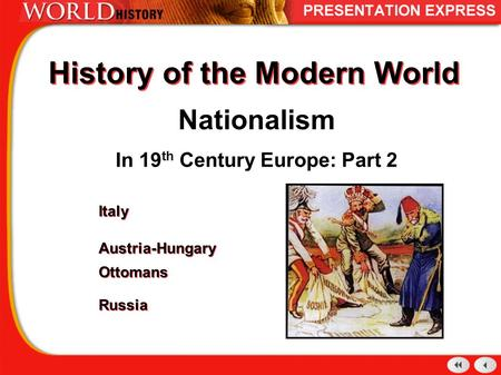 History of the Modern World Nationalism In 19 th Century Europe: Part 2 Italy Austria-Hungary Ottomans Russia Italy Austria-Hungary Ottomans Russia.