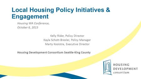 Local Housing Policy Initiatives & Engagement Housing WA Conference, October 6, 2015 Kelly Rider, Policy Director Kayla Schott-Bresler, Policy Manager.