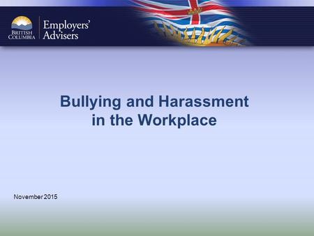 Bullying and Harassment in the Workplace November 2015.