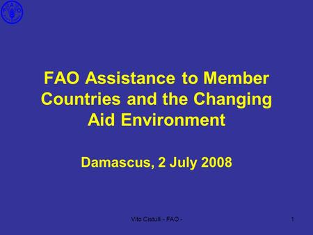 Vito Cistulli - FAO -1 Damascus, 2 July 2008 FAO Assistance to Member Countries and the Changing Aid Environment.