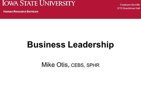 Business Leadership Mike Otis, CEBS, SPHR Employee Benefits 3770 Beardshear Hall Human Resource Services.