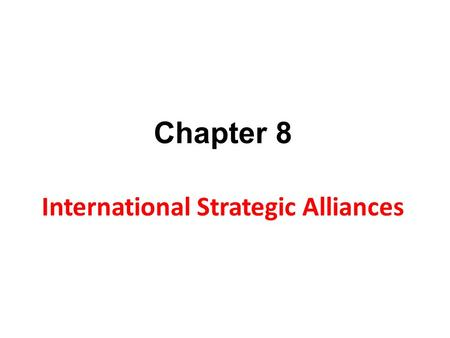 Chapter 8 International Strategic Alliances. Introduction What is meant by Strategic Alliance? Purposes of Strategic Alliances Success Factors Mistakes.