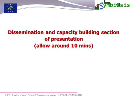 LIFE+ Environmental Policy & Governance project: LIFE09 ENV/GR/000300 Dissemination and capacity building section of presentation (allow around 10 mins)