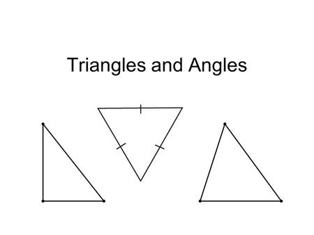 Triangles and Angles. Classifying Triangles Line segments are congruent if they have the same length One way to classify triangles is by the number of.