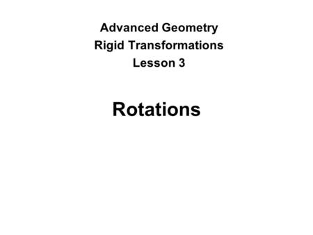 Rotations Advanced Geometry Rigid Transformations Lesson 3.