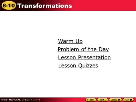 8-10 Transformations Warm Up Warm Up Lesson Presentation Lesson Presentation Problem of the Day Problem of the Day Lesson Quizzes Lesson Quizzes.