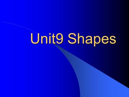Unit9 Shapes What shape is the sun? 5 4 1 2 3 6.