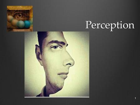 Perception 1. Inattentional Blindness Challenge: Count the number of passes the white shirts pass! VideoVideo (2mins) Video Type of selective attention.