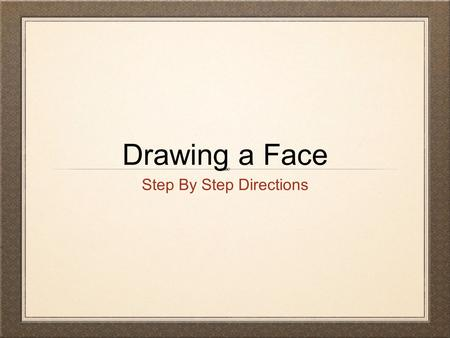 Drawing a Face Step By Step Directions. Materials Needed Pencil Eraser Paper Ruler Circle Stencil.