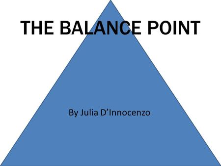 THE BALANCE POINT By Julia D'Innocenzo. WHAT IS A CENTROID? This project required us to find the centriod of a triangle and the centriod of a second shape.