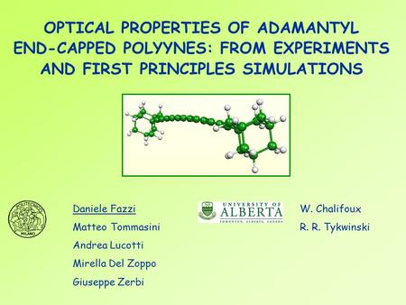 OPTICAL PROPERTIES OF ADAMANTYL END-CAPPED POLYYNES: FROM EXPERIMENTS AND FIRST PRINCIPLES SIMULATIONS Daniele Fazzi Matteo Tommasini Andrea Lucotti Mirella.