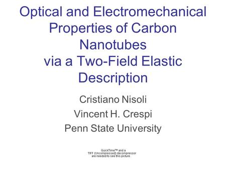 Optical and Electromechanical Properties of Carbon Nanotubes via a Two-Field Elastic Description Cristiano Nisoli Vincent H. Crespi Penn State University.