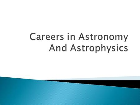  Careers in Astronomy & Astrophysics (A&A) can be broadly divided  Theoretical  Observational.