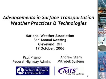 1 National Weather Association 31 st Annual Meeting Cleveland, OH 17 October, 2006 Advancements in Surface Transportation Weather Practices & Technologies.