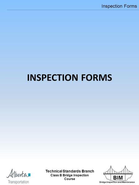 BIM Bridge Inspection and Maintenance Technical Standards Branch Class B Bridge Inspection Course Inspection Forms Technical Standards Branch Class B Bridge.