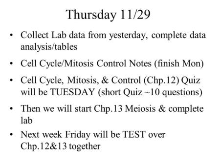 Thursday 11/29 Collect Lab data from yesterday, complete data analysis/tables Cell Cycle/Mitosis Control Notes (finish Mon) Cell Cycle, Mitosis, & Control.