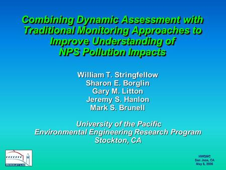 NWQMC San Jose, CA May 8, 2006 Combining Dynamic Assessment with Traditional Monitoring Approaches to Improve Understanding of NPS Pollution Impacts William.
