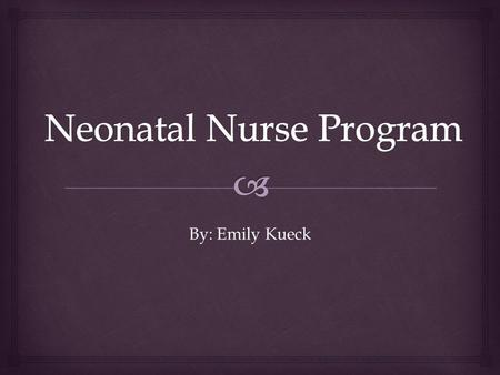 By: Emily Kueck.   I want to be a nurse preferably a Neonatal Nurse.  My Job pays 51,000 an average salary.  About 4,250 per a month. How Much I Earn.