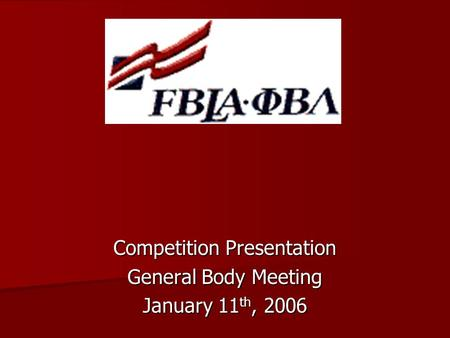 Competition Presentation General Body Meeting January 11 th, 2006.