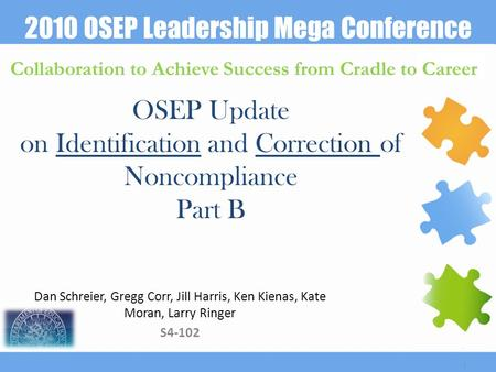 2010 OSEP Leadership Mega Conference Collaboration to Achieve Success from Cradle to Career Dan Schreier, Gregg Corr, Jill Harris, Ken Kienas, Kate Moran,