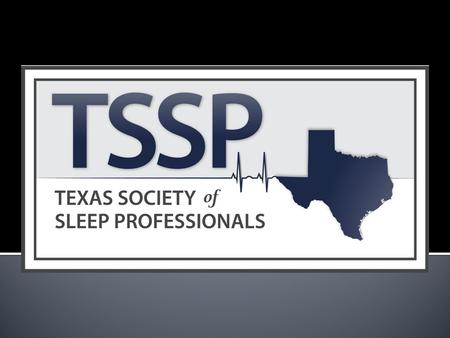 Welcome to the fourth annual meeting of the Texas Society of Sleep Professionals.