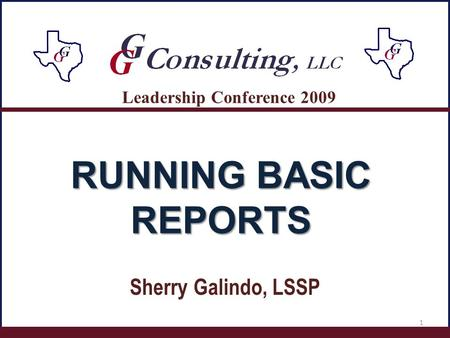 Sherry Galindo, LSSP Leadership Conference 2009 RUNNING BASIC REPORTS 1.