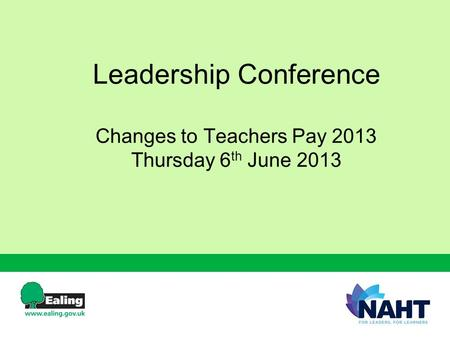 Leadership Conference Changes to Teachers Pay 2013 Thursday 6 th June 2013.