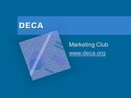 DECA Marketing Club www.deca.org. What is DECA? An international association of high school and college students More than 180,000 high school students.