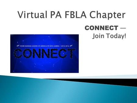CONNECT — Join Today!.  Students who are enrolled in a business or business-related class  Students whose school does not have an active FBLA chapter.